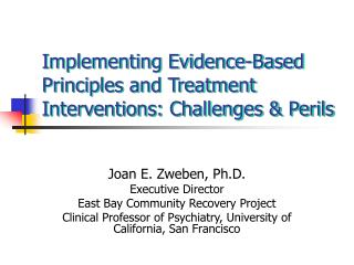 Implementing Evidence-Based Principles and Treatment Interventions: Challenges & Perils