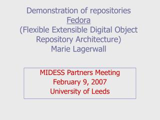MIDESS Partners Meeting February 9, 2007 University of Leeds