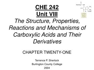 CHE 242 Unit VIII The Structure, Properties, Reactions and Mechanisms of Carboxylic Acids and Their Derivatives  CHAPTER