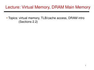Lecture: Virtual Memory, DRAM Main Memory