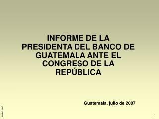 INFORME DE LA PRESIDENTA DEL BANCO DE GUATEMALA ANTE EL CONGRESO DE LA REPÚBLICA