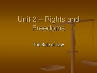 Unit 2 – Rights and Freedoms