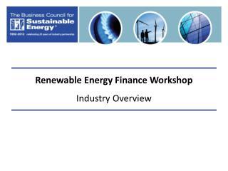 Renewable Energy Finance Workshop Industry Overview