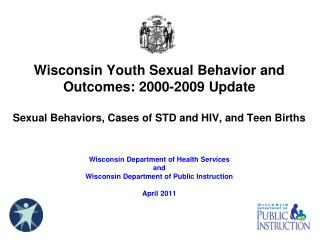 Wisconsin Youth Sexual Behavior and Outcomes: 2000-2009 Update  Sexual Behaviors, Cases of STD and HIV, and Teen Births