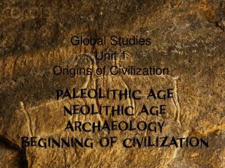 Global Studies Unit 1 Origins of Civilization