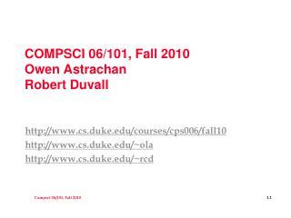 COMPSCI 06/101, Fall 2010 Owen Astrachan Robert Duvall