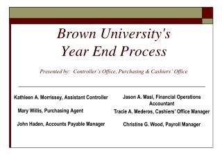 Brown Universitys  Year End Process   Presented by:  Controller s Office, Purchasing  Cashiers  Office