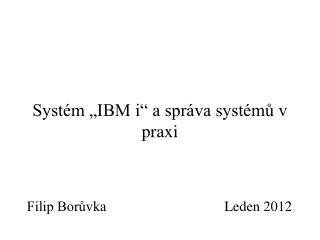 Syst�m �IBM i� a spr�va syst�m? v praxi