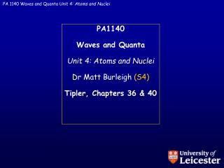 PA1140 Waves and Quanta Unit 4: Atoms and Nuclei Dr Matt  Burleigh (S4) Tipler , Chapters 36 & 40