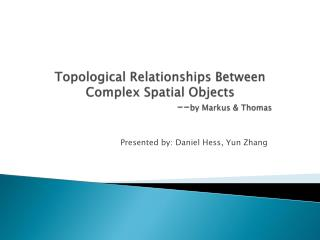 Topological Relationships Between Complex Spatial Objects 				-- by Markus & Thomas