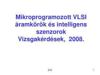 Mikroprogramozott VLSI  áramkörök és intelligens szenzorok Vizsgakérdések,  2008.