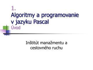 1. Algoritmy a programovanie  v jazyku Pascal Úvod