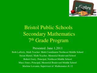 Bristol Public Schools  Secondary Mathematics 7 th  Grade Program