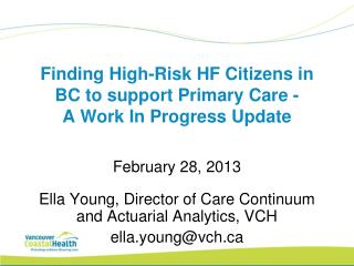Finding High-Risk HF Citizens in BC to support Primary Care -  A Work In Progress Update