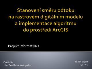 Stanovení směru odtoku na rastrovém digitálním modelu a implementace algoritmu do prostředí ArcGIS
