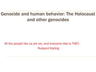 Genocide and human behavior: The Holocaust and other genocides