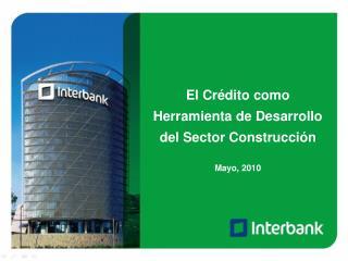 El Crédito como Herramienta de Desarrollo del Sector Construcción Mayo, 2010