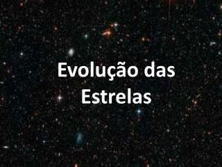 Evolução das Estrelas