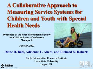 Diane D. Behl, Adrienne L. Akers, and Richard N. Roberts Early Intervention Research Institute