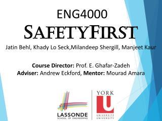 ENG4000 S afety F irst Jatin Behl, Khady Lo Seck,Milandeep Shergill, Manjeet Kaur