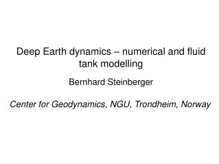 Deep Earth dynamics – numerical and fluid tank modelling