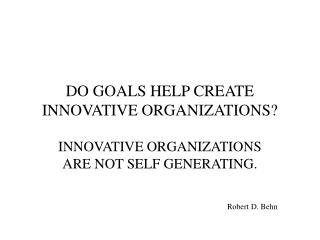 DO GOALS HELP CREATE INNOVATIVE ORGANIZATIONS?
