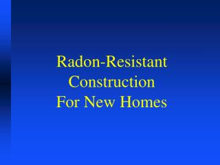 Radon-Resistant Construction For New Homes