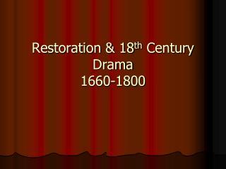Restoration & 18 th  Century Drama 1660-1800