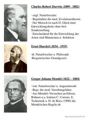 Charles Robert Darwin (1809 - 1882) engl. Naturforscher  Begründete die mod. Evolutionstheorie.