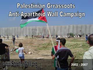 Palestinian Grrassoots  Anti-Apartheid Wall Campaign