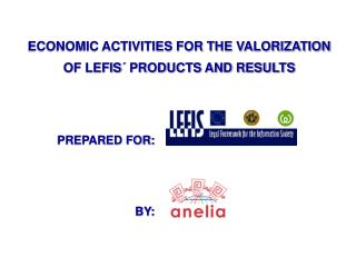 ECONOMIC ACTIVITIES FOR THE VALORIZATION OF LEFIS´ PRODUCTS AND RESULTS PREPARED FOR: 	  BY: