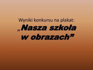 """Wyniki konkursu na plakat: """" Nasza szkoła  w obrazach"""""""