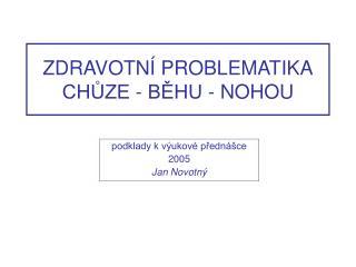 ZDRAVOTNÍ PROBLEMATIKA CHŮZE - BĚHU - NOHOU