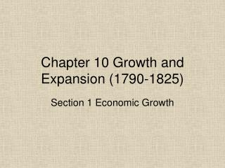 Chapter 10 Growth and Expansion 1790-1825