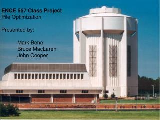 ENCE 667 Class Project Pile Optimization  Presented by: Mark Behe Bruce MacLaren John Cooper