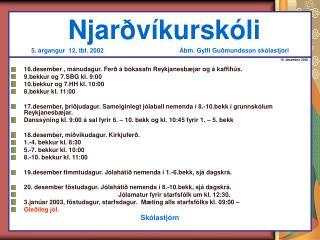 16. desember 2002 16.desember , mánudagur. Ferð á bókasafn Reykjanesbæjar og á kaffihús.