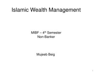 Islamic Wealth Management  MIBF – 4 th  Semester Non-Banker Mujeeb Beig