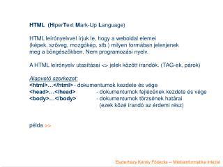 HTML  ( H iper T ext  M ark-Up  L anguage) HTML leírónyelvvel írjuk le, hogy a weboldal elemei