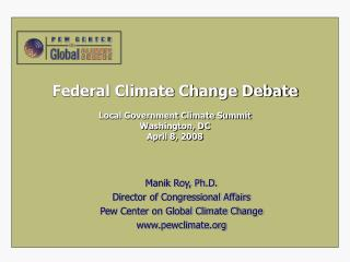 Federal Climate Change Debate Local Government Climate Summit Washington, DC April 8, 2008