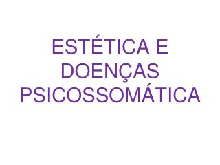 ESTÉTICA E DOENÇAS PSICOSSOMÁTICA