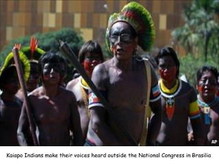 Kaiapo Indians make their voices heard outside the National Congress in Brasilia
