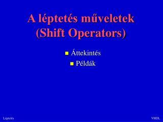 A l�ptet�s m?veletek (Shift Operators)