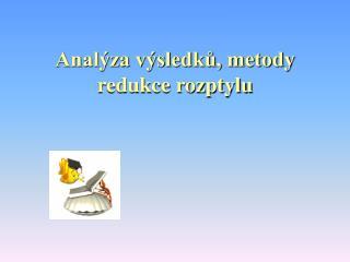 Analýza výsledků, metody redukce rozptylu