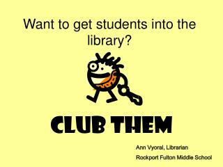Want to get students into the library?