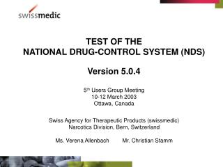TEST OF THE NATIONAL DRUG-CONTROL SYSTEM (NDS) Version 5.0.4 5 th  Users Group Meeting