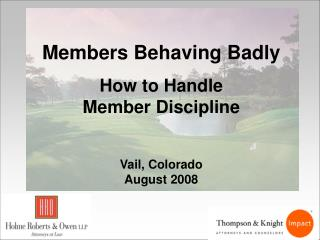 Members Behaving Badly How to Handle  Member Discipline Vail, Colorado August 2008