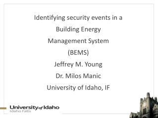 Identifying security events in a Building Energy Management System (BEMS) Jeffrey M. Young
