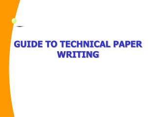 GUIDE TO TECHNICAL PAPER WRITING