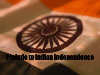 Prelude to Indian Independence