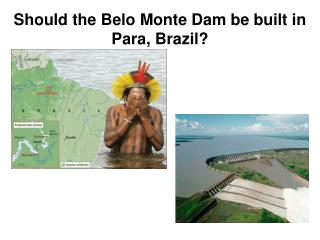 Should the Belo Monte Dam be built in Para, Brazil?